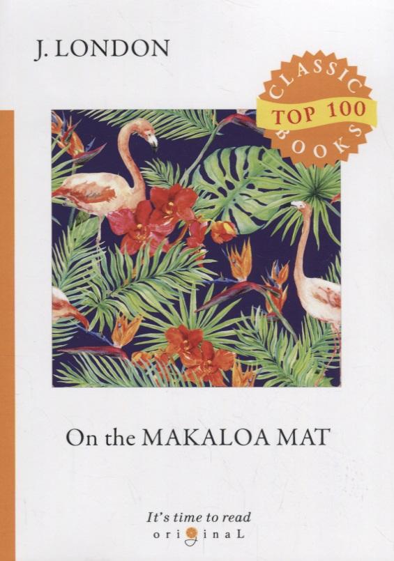 London J. On the Makaloa Mat jack london on the makaloa mat