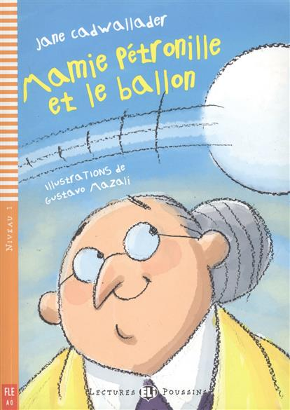 Cadwallader J. Mamie Petronille et le Ballon. Niveau 1 (+CD) cadwallader j granny fixit and the monkey stage 1 cd