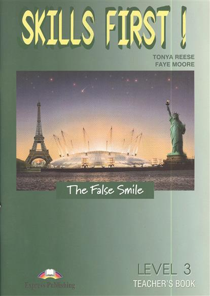 Reese T., Moore F. Skills First! The False Smile. Level 3 Teacher`s Book hot spot level 3 teacher s book cd rom