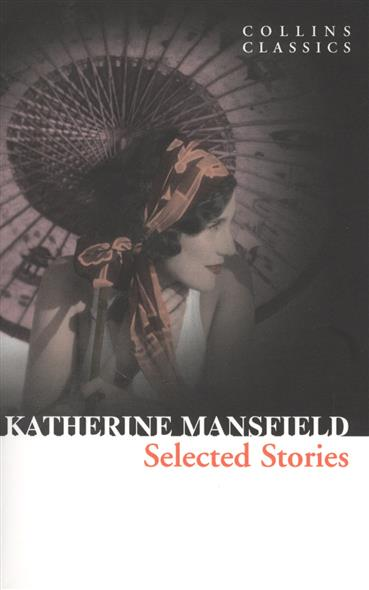 Mansfield K. Selected Stories кэтрин мэнсфилд прозрение рассказы mansfield katherine taking the veil stories