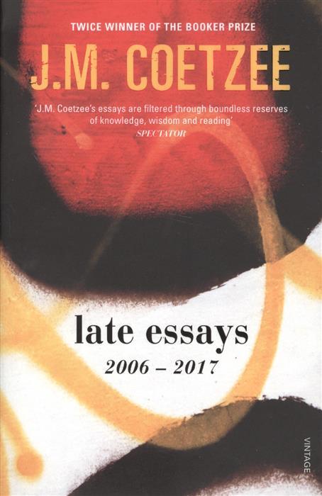Coetzee J. Late Essays: 2006 - 2017 coetzee j the master of petersburg