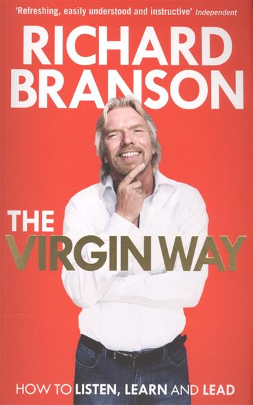 Branson R. The Virgin Way: How to Listen, Learn, Laugh and Lead branson r like a virgin secrets they won t teach you at business school