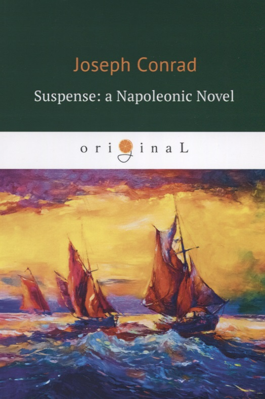 Conrad J. Suspense: a Napoleonic Novel conrad j a set of six набор из шести роман на англ яз