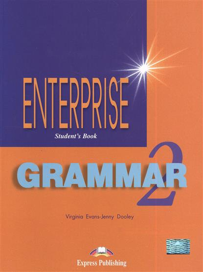 Evans V., Dooley J. Enterprise 2. Grammar. Student's Book. Грамматический справочник virginia evans jenny dooley enterprise plus pre intermediate my language portfolio