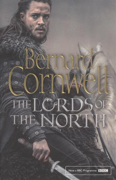Cornwell B. The Lords of the North (The Last Kingdom Series, Book 3) cornwell b the flame bearer the last kingdom series book 10