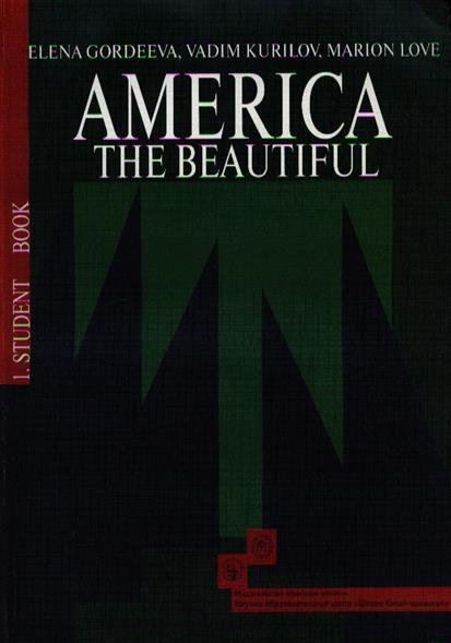Гордеева Е., Курилов В., Лав М. America the Beautiful. Американский английский. Интенсивный курс для продолжающих в 3-х книгах. Книга 1 . Учебник