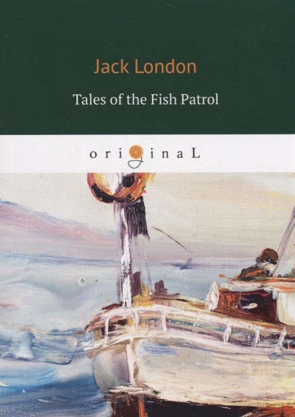 London J. Tales of the Fish Patrol ISBN: 9785521074983 london j tales of the fish patrol