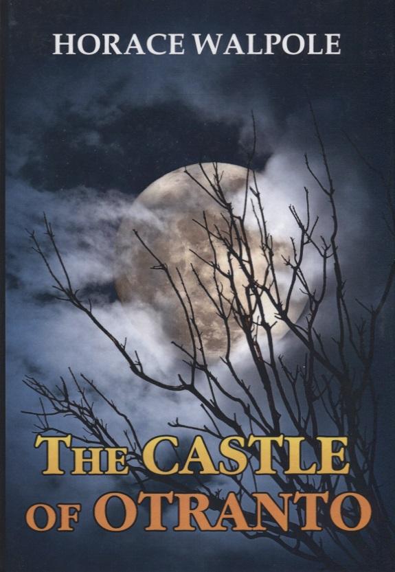 Walpole H. The Castle of Otranto (Книга на английском языке) wells h g the war of the worlds книга на английском языке