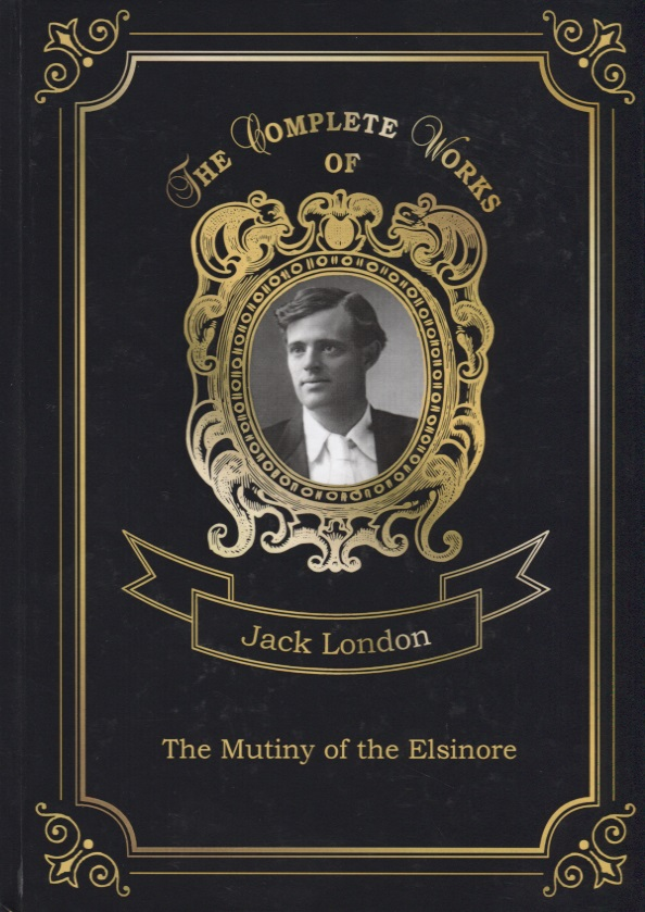London J. The Mutiny of the Elsinore london j the iron heel