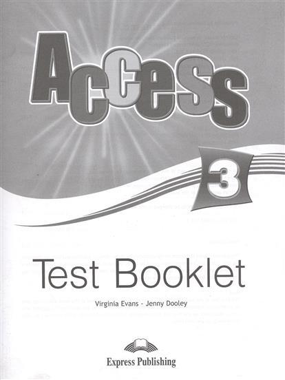 Evans V., Dooley J. Access 3. Test Booklet evans v dooley j access 1 test booklet сборник тестовых заданий и упражнений