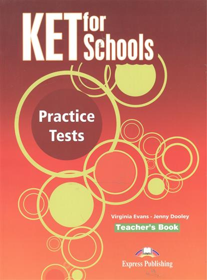 Evans V., Dooley J. KET fot Schools. Practice Tests. Teacher's Book evans v obee b fce for schools practice tests 2 student s book