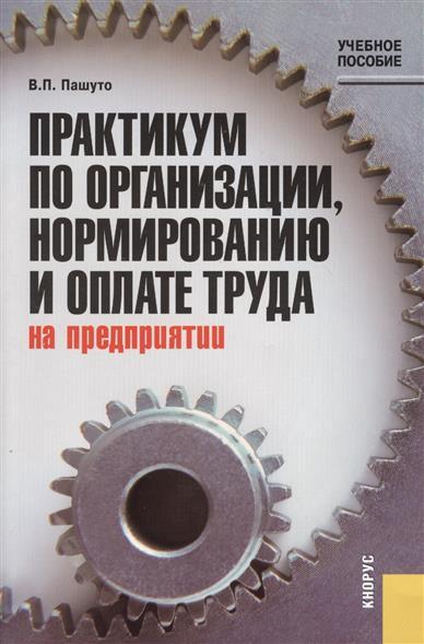 Практикум по организации, нормированию и оплате труда на предприятии: учебное пособие. Второе издание, стереотипное