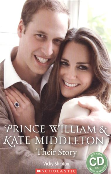 Shipton V. Prince William & Kate Middleton. Their story. Level 2 (+ CD)