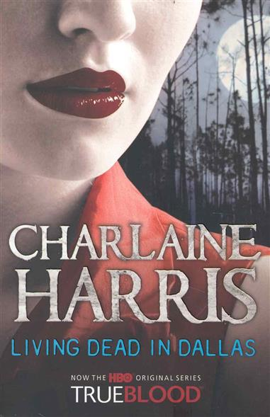 Harris C. Living Dead in Dallas charlaine harris dead until dark