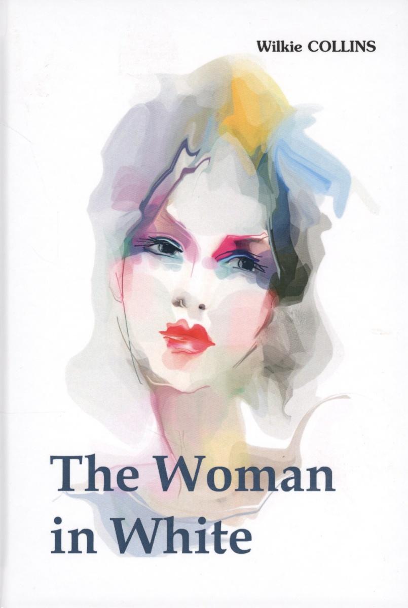 Collins W. The Woman in White. Роман на английском языке phil collins singles 4 lp