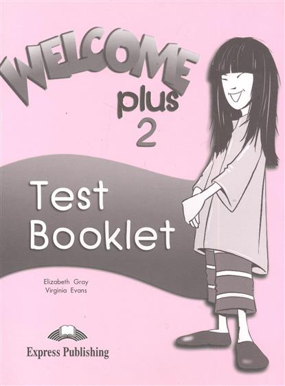 Gray E., Evans V. Welcome Plus 2. Test Booklet gray e evans v welcome 2 pupil s book workbook