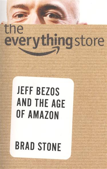 Stone B. The Everything Store: Jeff Bezos and the Age of Amazon stone b the everything store jeff bezos and the age of amazon