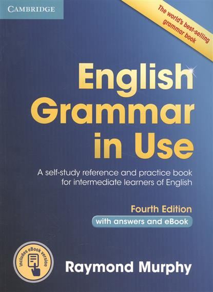 Murphy R. English Grammar in Use. Self-Study Reference and Practice Book for Intermediate Learners of English (with Answers and eBook) murphy r essential grammar in use 3rd edition classware for elementary students of english dvd rom