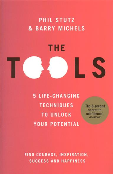 Stutz P., Michels B. The Tools. 5 Life-Changing Techniques to Unlock Your Potential stutz p michels b the tools 5 life changing techniques to unlock your potential