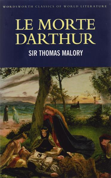 Malory T. Le Morte Darthur  malory t le morte d arthur king arthur and the knights of the round table