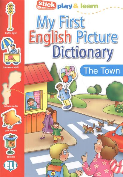My First English Picture Dictionary. The Town / PICT. Dictionnaire (A1) / Stick play & learn english dictionary