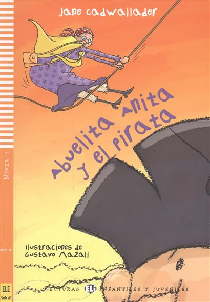Cadwallader J. Abuelita Anita y el pirata. Nivel 1 ISBN: 9788853605320 лак для ногтей orly mani mini collection 663 цвет 663 hair band variant hex name ad8e5f