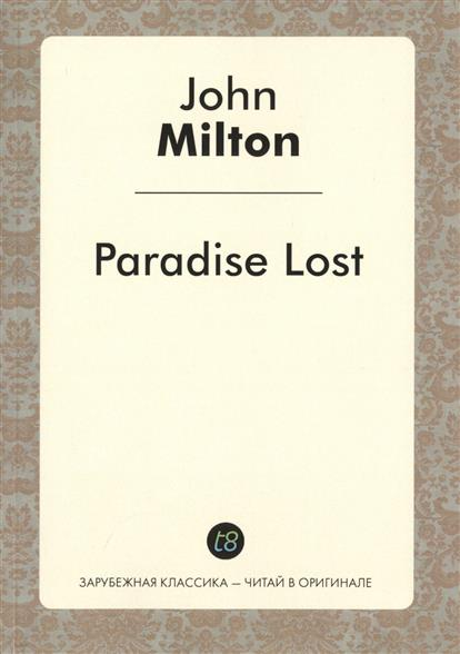 Milton J. Paradise Lost the trouble with paradise