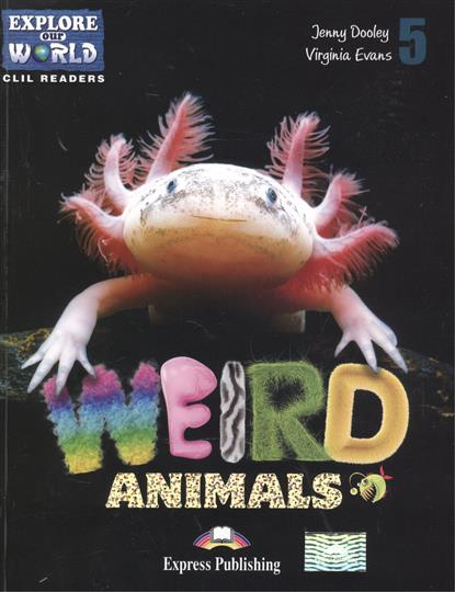 Weird Animals. Level 5. Книга для чтения