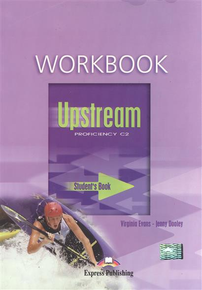 Dooley J., Evans V. Upstream C2. Proficiency. Student's Book. Workbook evans v dooley j enterprise plus grammar pre intermediate