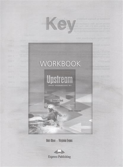 Evans V., Obee B. Upstream B2+ Upper Intermediate. WorkBook. Key evans v upstream c1 advanced workbook revised рабочая тетрадь