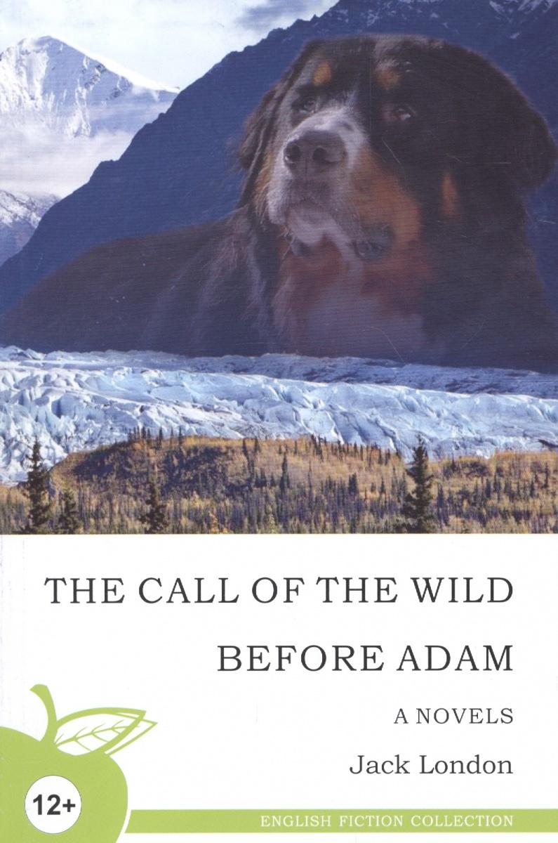 London J. The call of the wild. Before Adam. Novels / Зов предков. До Адама. Повести говард лавкрафт зов ктулху the call of chulhu