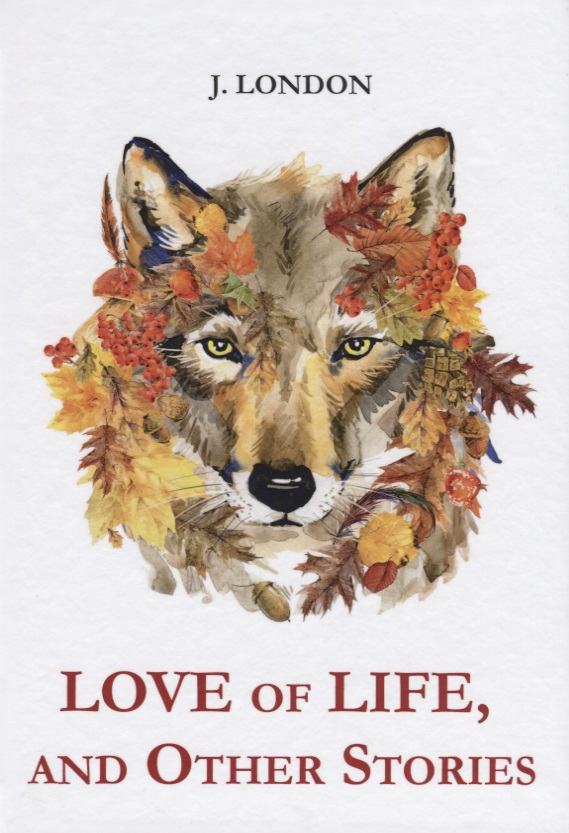 London J. Love of Life, and Other Stories = Любовь к жизни stories of your life and others