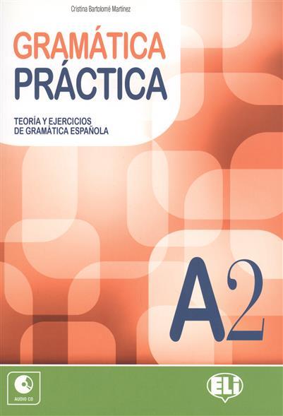 GRAMATICA PRACTICA. A2. Teoria y ejercicios de gramatica espanola от Читай-город