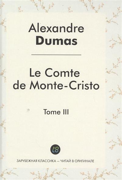 Dumas A. Le Comte de Monte-Cristo. Tome III. Roman d`aventures en francais = Граф Монте-Кристо. Том III. Роман на французском языке dumas a le speronare