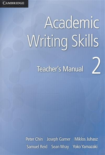 Chin P., Garner J., Juhasz M., Reid S., Wray S., Yamazaki Y. Academic Writing Skills 2. Teacher`s Manual