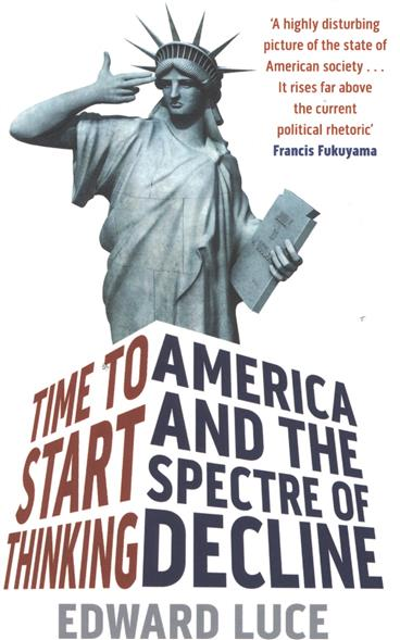 Luce E. Time To Start Thinking: America and the Spectre of Decline victorian america and the civil war