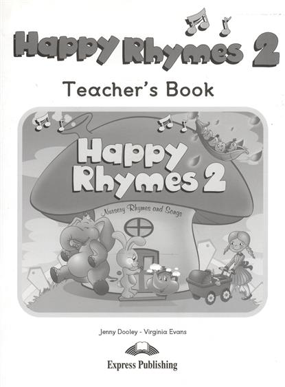 Evans V., Dooley J. Happy Rhymes 2. Teacher's Book. Книга для учителя ISBN: 9781848627925 evans v dooley j hello happy rhymes nursery rhymes and songs big story book