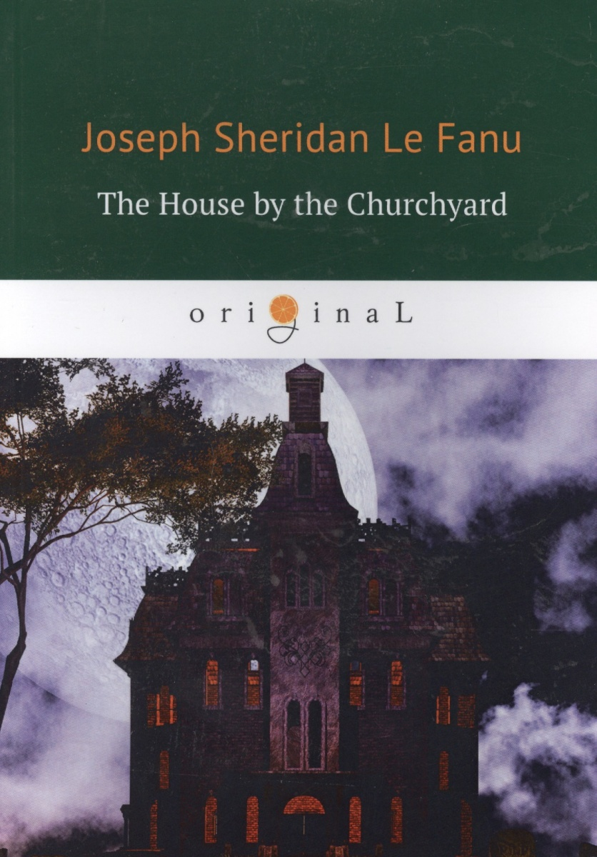 Le Fanu J. The House by the Churchyard the house by the churchyard