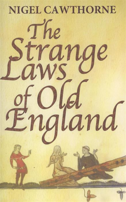 Cawthorne N. The Strange Laws of Old England laws of the land