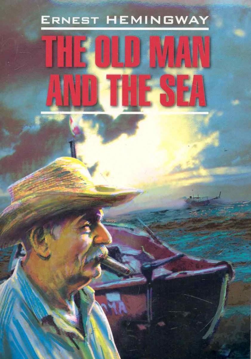 Хемингуэй Э. The Old Man and the Sea / Старик и море...