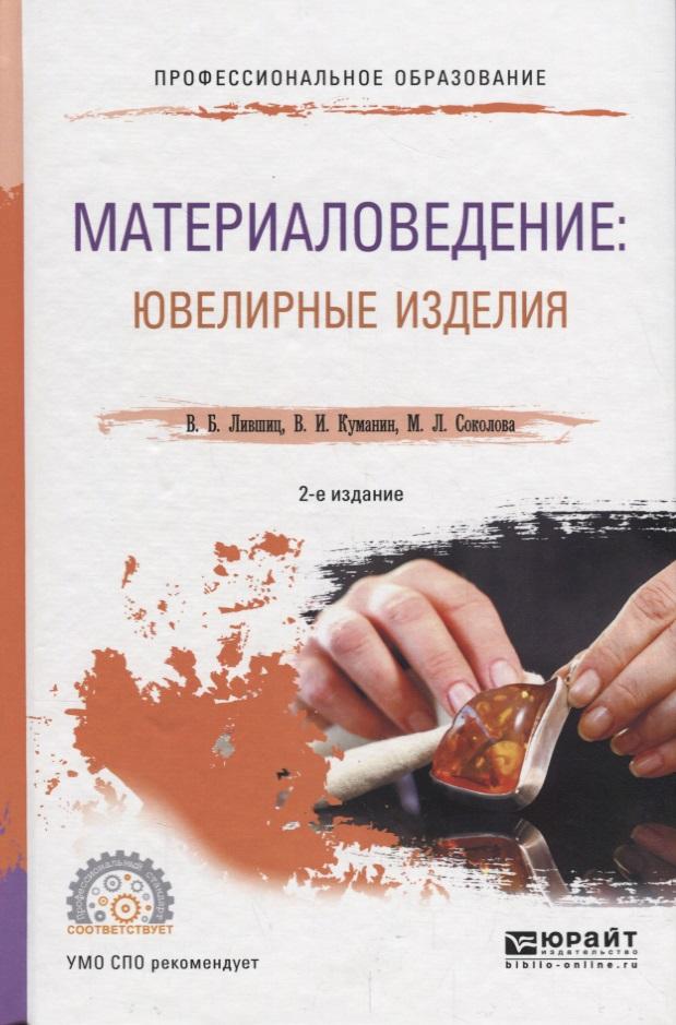 Лившиц В., Куманин В., Соколова М. Материаловедение: ювелирные изделия. Учебное пособие для СПО