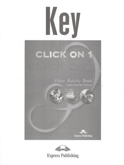 Evans V., O'Sullivan N. Key. Click on 1. Video Activity Book virginia evans neil o sullivan click on 1 video activity book