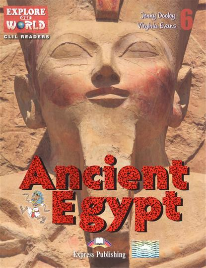 Dooley J., Evans V. Ancient Egypt. Level 6. Книга для чтения evans v dooley j enterprise plus grammar pre intermediate