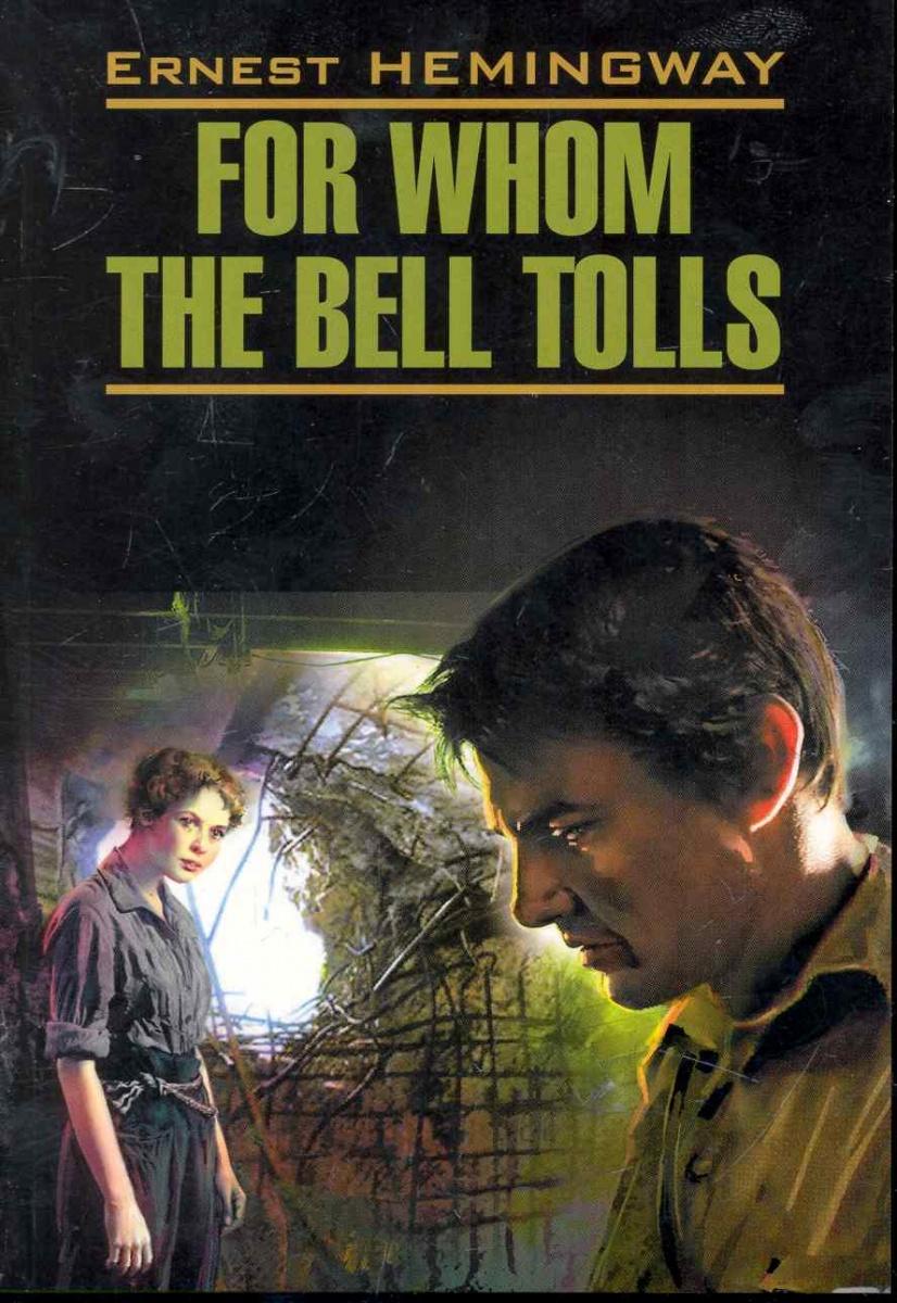 Хэмингуэй Э. For Whom the Bell Tolls / По ком звонит колокол ISBN: 9785992503364 hemingway e for whom the bell tolls