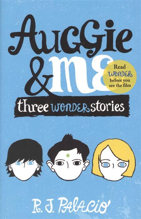 Palacio R. Auggie & Me: Three Wonder Stories