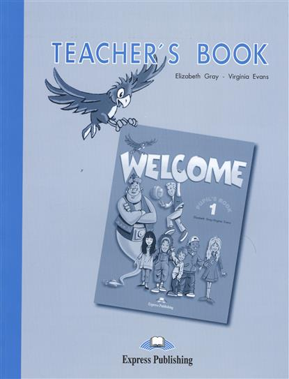 Gray E., Evans V. Welcome 1 Teacher`s Book complete first teacher s book with teacher s resources cd