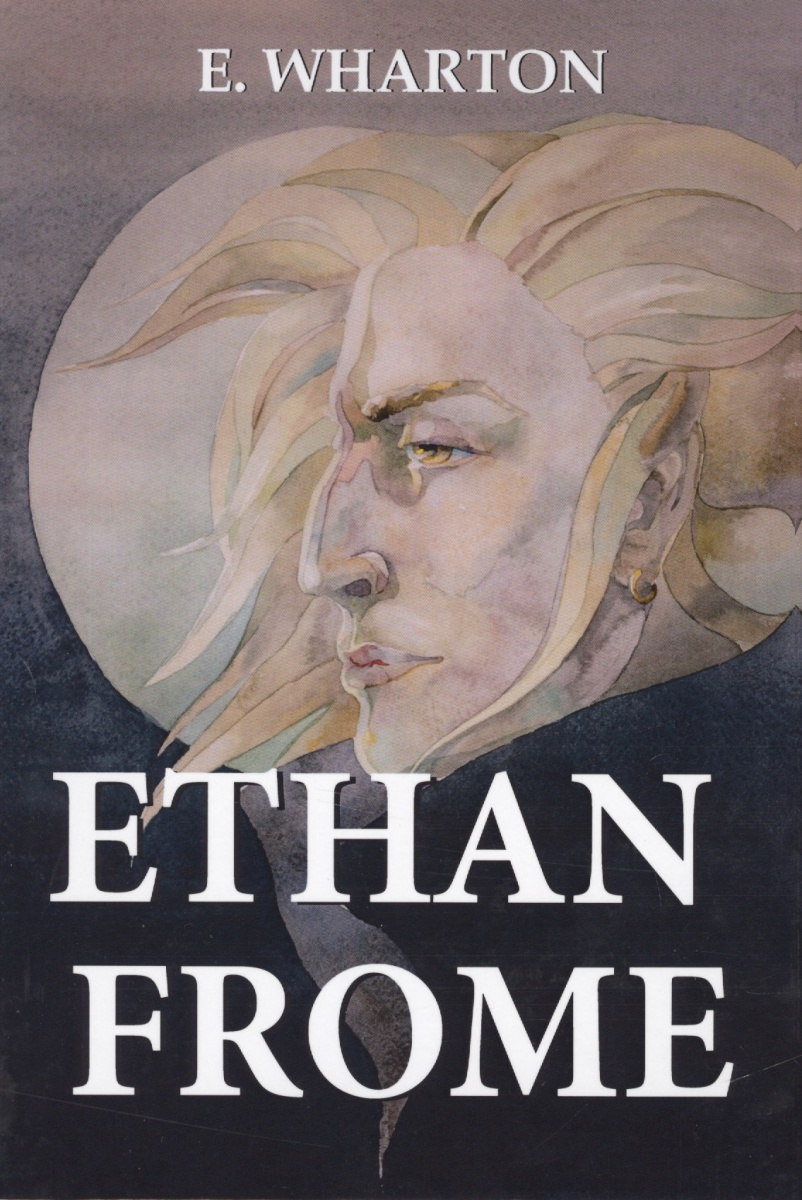 Wharton E. Ethan Frome ISBN: 9785521057276 ethan frome and other short fiction