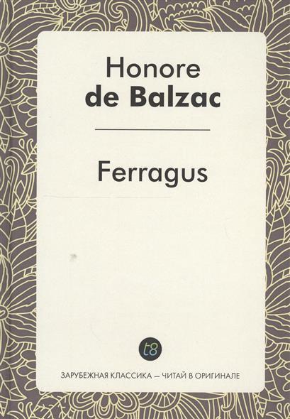 Balzac H. Ferragus. Le Roman en francais = Феррагус, предводитель деворантов. Роман на французском языке