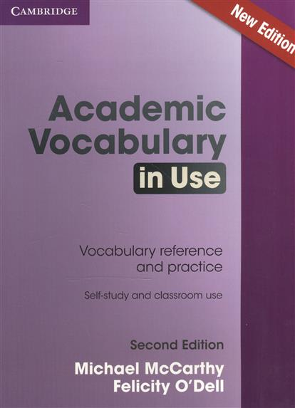 McCarthy M., O`Dell F. Academic Vocabulary in Use. Vocabulary reference and practice. Second Edition