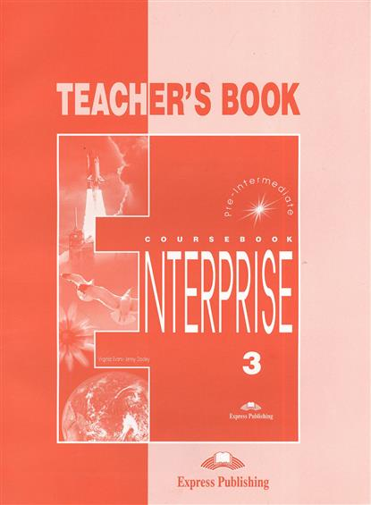Evans V., Dooley J. Enterprise 3. Teacher's Book. Pre-Intermediate. Книга для учителя evans v dooley j enterprise 2 grammar teacher s book грамматический справочник